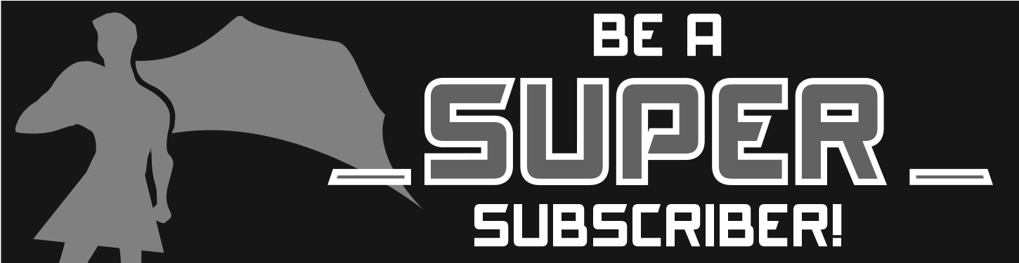 Be a Super Subscriber!